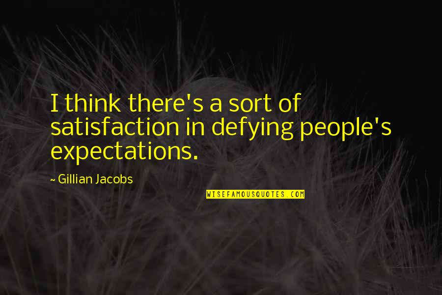 Over Expectations Quotes By Gillian Jacobs: I think there's a sort of satisfaction in