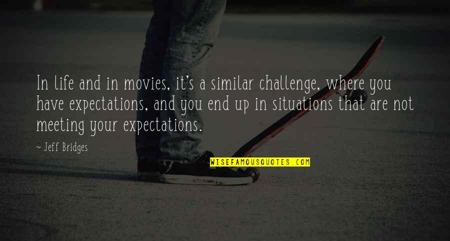 Over Expectations Quotes By Jeff Bridges: In life and in movies, it's a similar