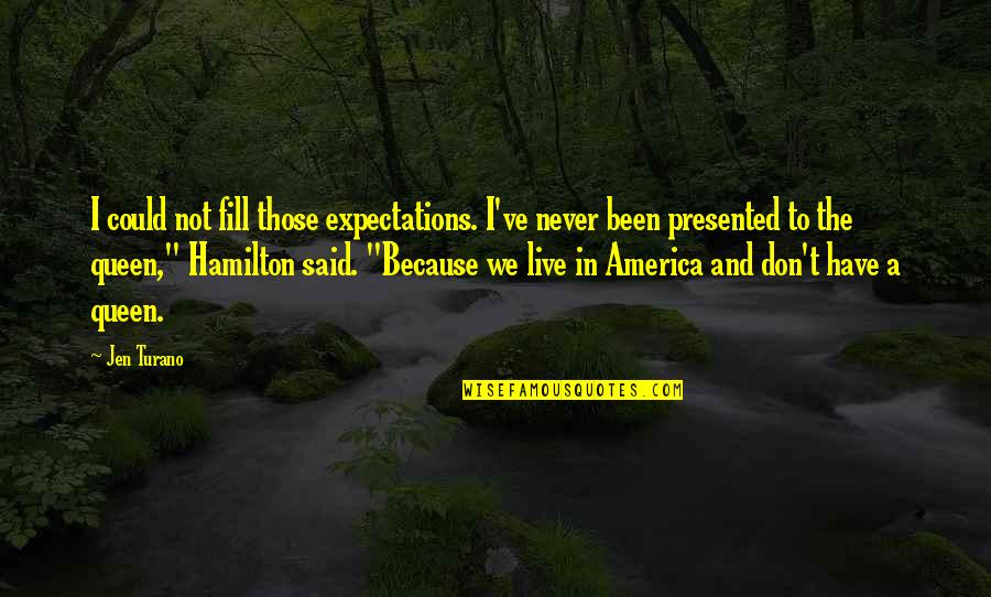 Over Expectations Quotes By Jen Turano: I could not fill those expectations. I've never