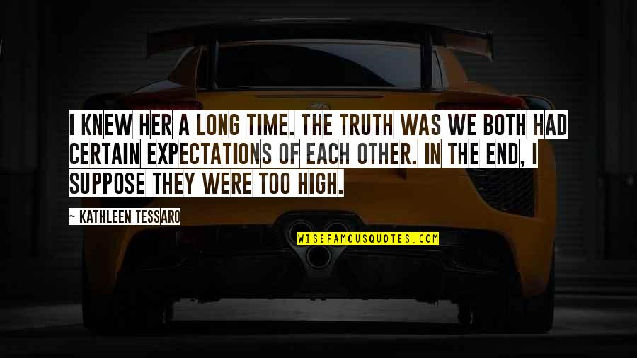 Over Expectations Quotes By Kathleen Tessaro: I knew her a long time. The truth