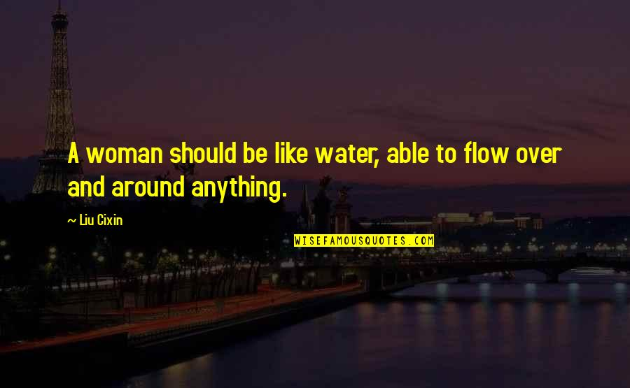 Over Expectations Quotes By Liu Cixin: A woman should be like water, able to