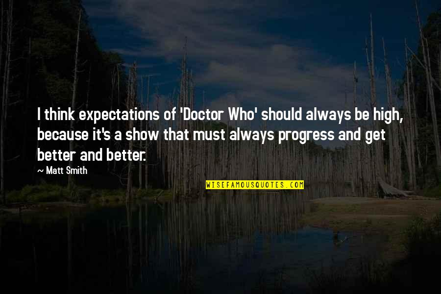 Over Expectations Quotes By Matt Smith: I think expectations of 'Doctor Who' should always