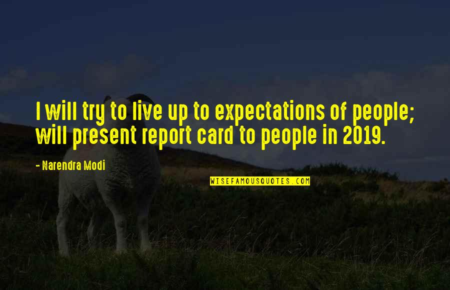 Over Expectations Quotes By Narendra Modi: I will try to live up to expectations