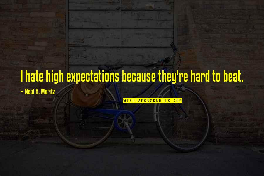 Over Expectations Quotes By Neal H. Moritz: I hate high expectations because they're hard to