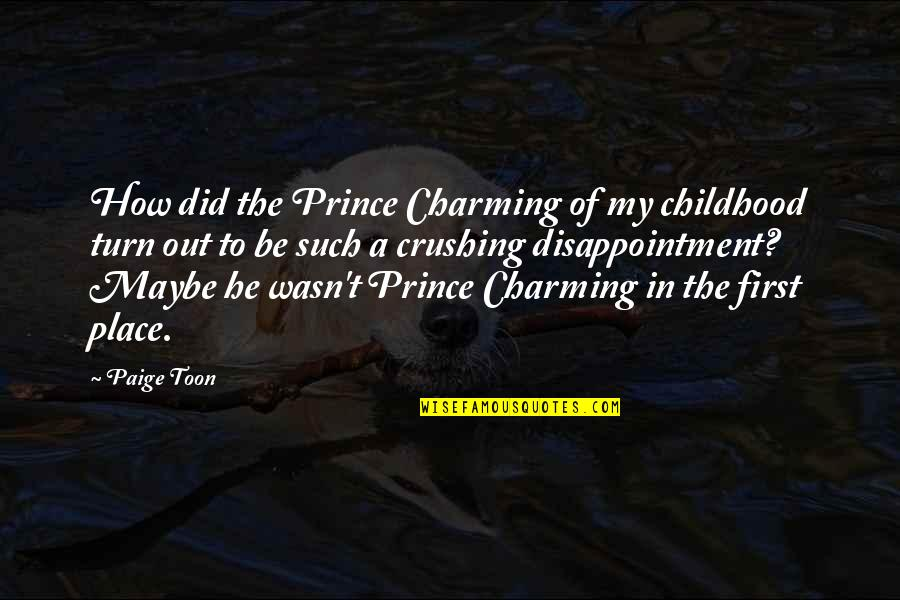Over Expectations Quotes By Paige Toon: How did the Prince Charming of my childhood