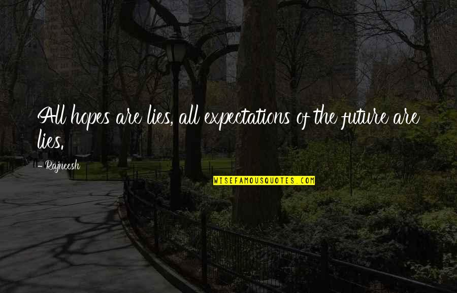Over Expectations Quotes By Rajneesh: All hopes are lies, all expectations of the