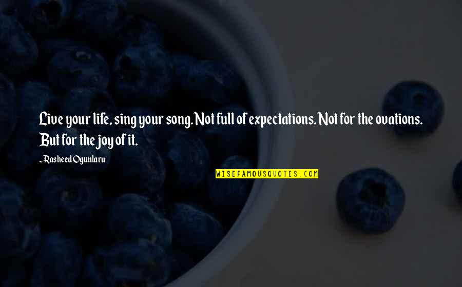 Over Expectations Quotes By Rasheed Ogunlaru: Live your life, sing your song. Not full