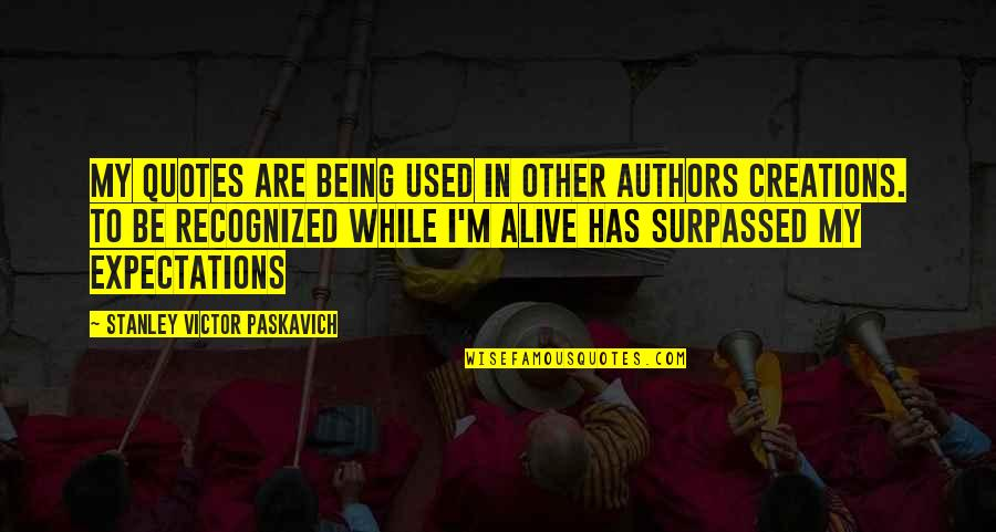 Over Expectations Quotes By Stanley Victor Paskavich: My quotes are being used in other authors