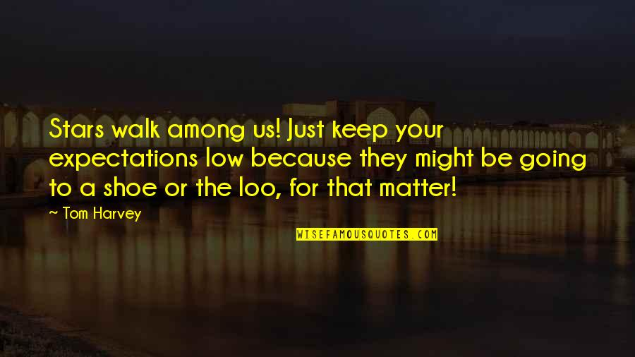 Over Expectations Quotes By Tom Harvey: Stars walk among us! Just keep your expectations