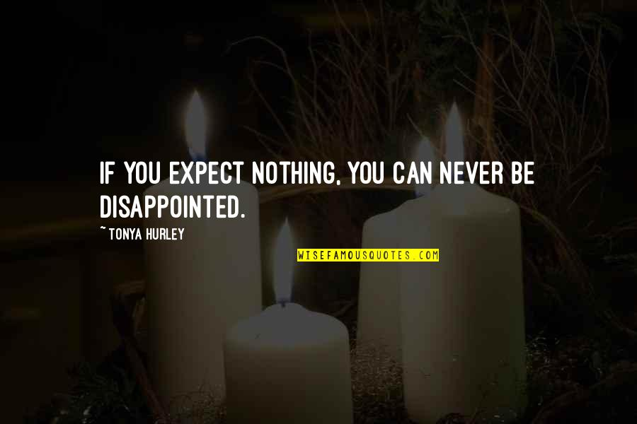 Over Expectations Quotes By Tonya Hurley: If you expect nothing, you can never be