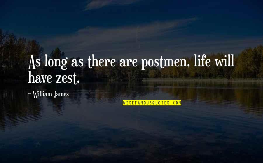 Over Expectations Quotes By William James: As long as there are postmen, life will