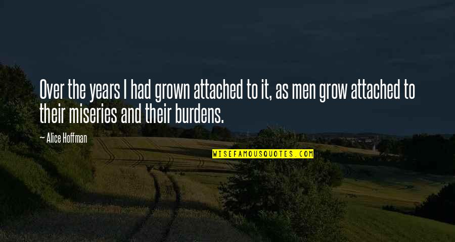 Over It Quotes By Alice Hoffman: Over the years I had grown attached to