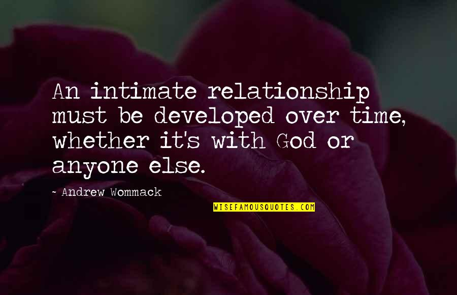 Over It Quotes By Andrew Wommack: An intimate relationship must be developed over time,