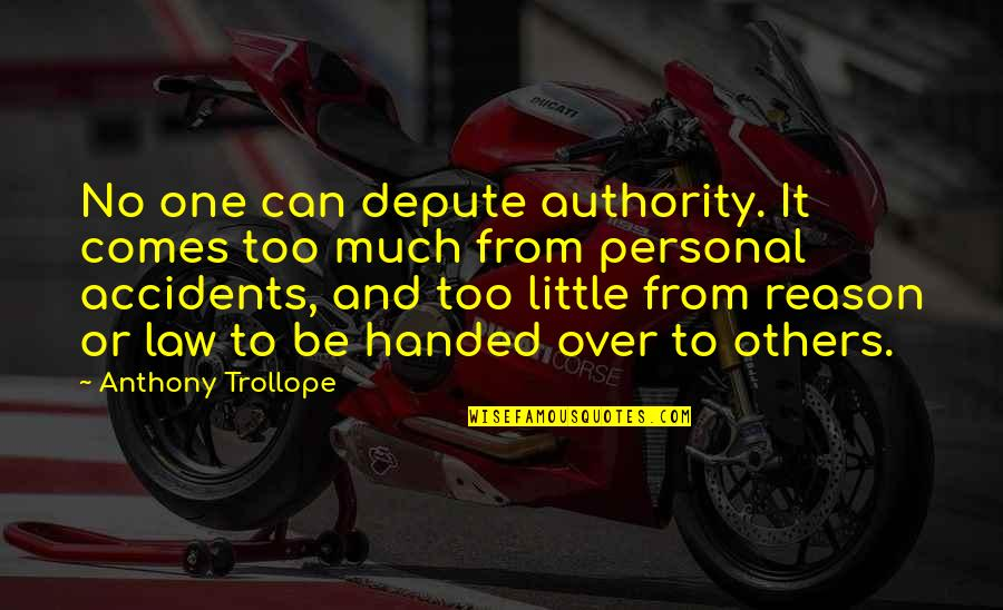 Over It Quotes By Anthony Trollope: No one can depute authority. It comes too
