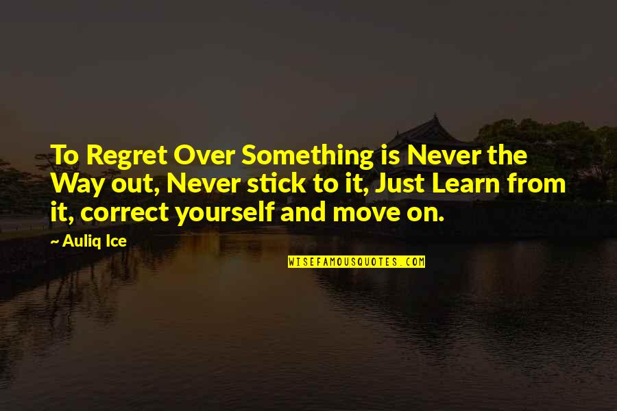 Over It Quotes By Auliq Ice: To Regret Over Something is Never the Way