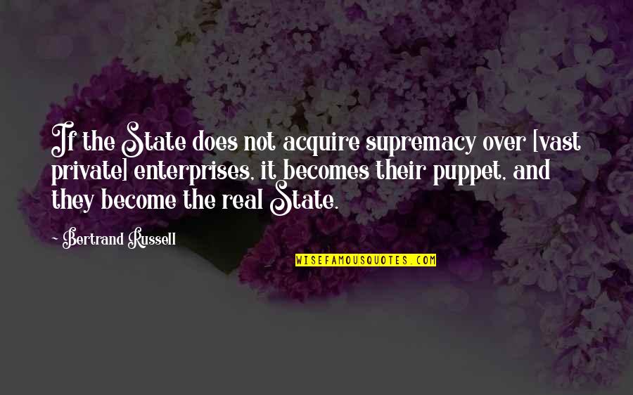 Over It Quotes By Bertrand Russell: If the State does not acquire supremacy over