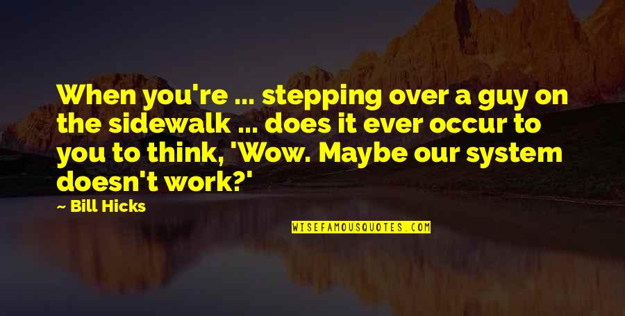 Over It Quotes By Bill Hicks: When you're ... stepping over a guy on