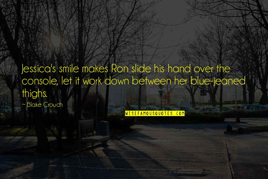 Over It Quotes By Blake Crouch: Jessica's smile makes Ron slide his hand over