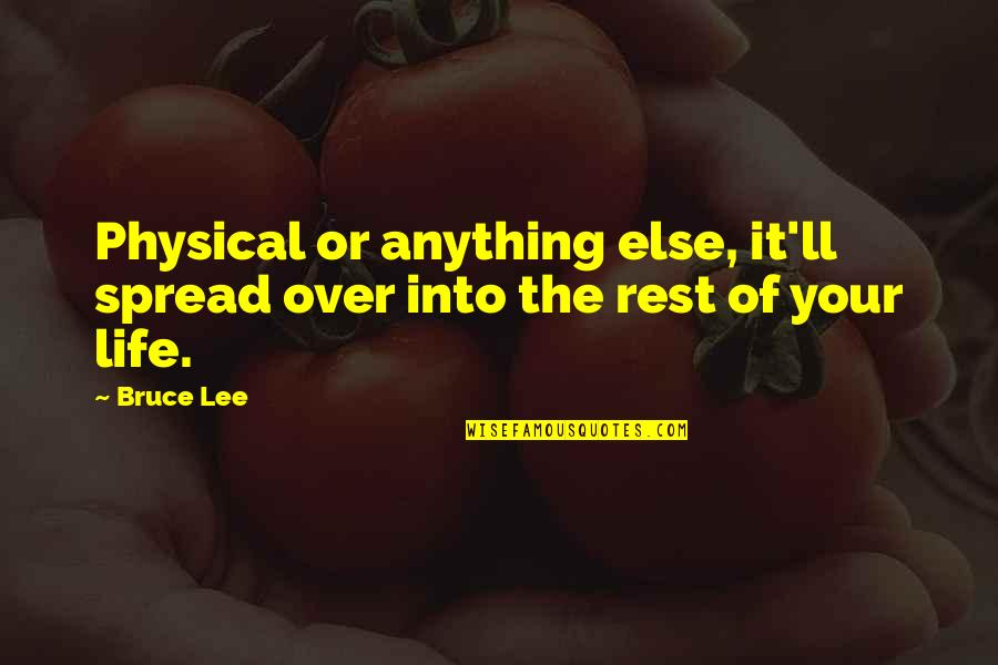 Over It Quotes By Bruce Lee: Physical or anything else, it'll spread over into