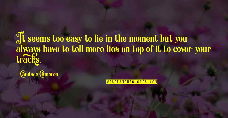 Over It Quotes By Candace Cameron: It seems too easy to lie in the