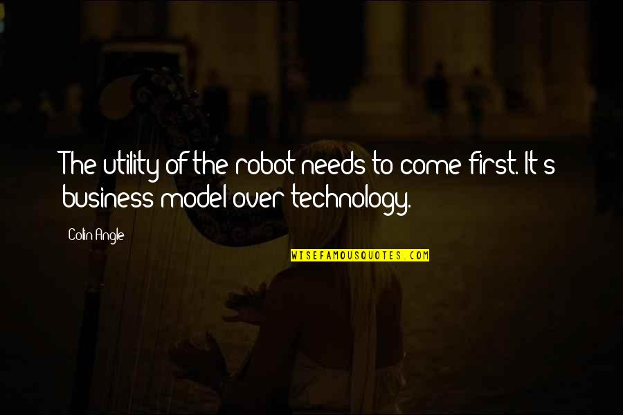 Over It Quotes By Colin Angle: The utility of the robot needs to come