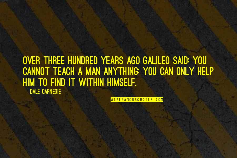 Over It Quotes By Dale Carnegie: Over three hundred years ago Galileo said: You