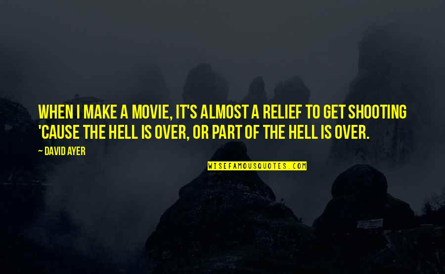 Over It Quotes By David Ayer: When I make a movie, it's almost a