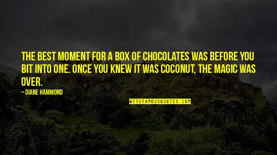 Over It Quotes By Diane Hammond: The best moment for a box of chocolates