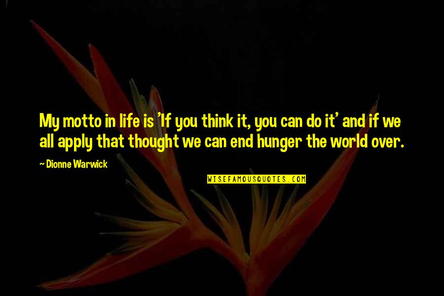 Over It Quotes By Dionne Warwick: My motto in life is 'If you think