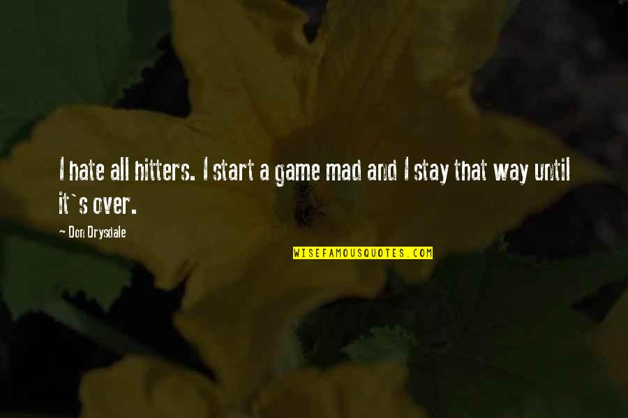 Over It Quotes By Don Drysdale: I hate all hitters. I start a game