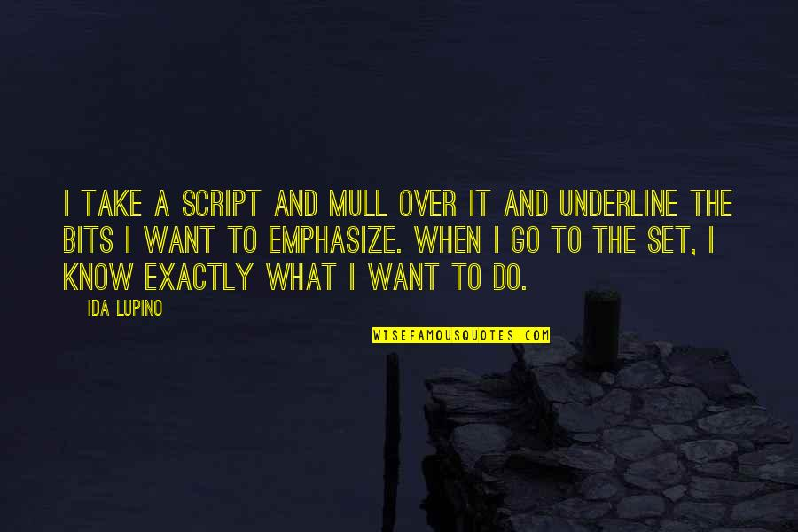 Over It Quotes By Ida Lupino: I take a script and mull over it