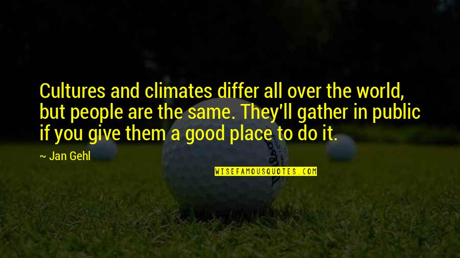 Over It Quotes By Jan Gehl: Cultures and climates differ all over the world,