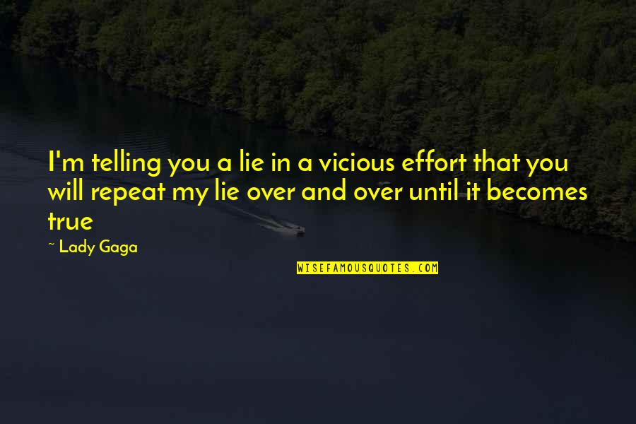 Over It Quotes By Lady Gaga: I'm telling you a lie in a vicious