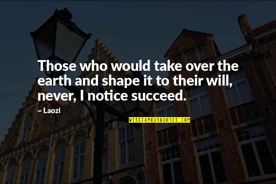 Over It Quotes By Laozi: Those who would take over the earth and