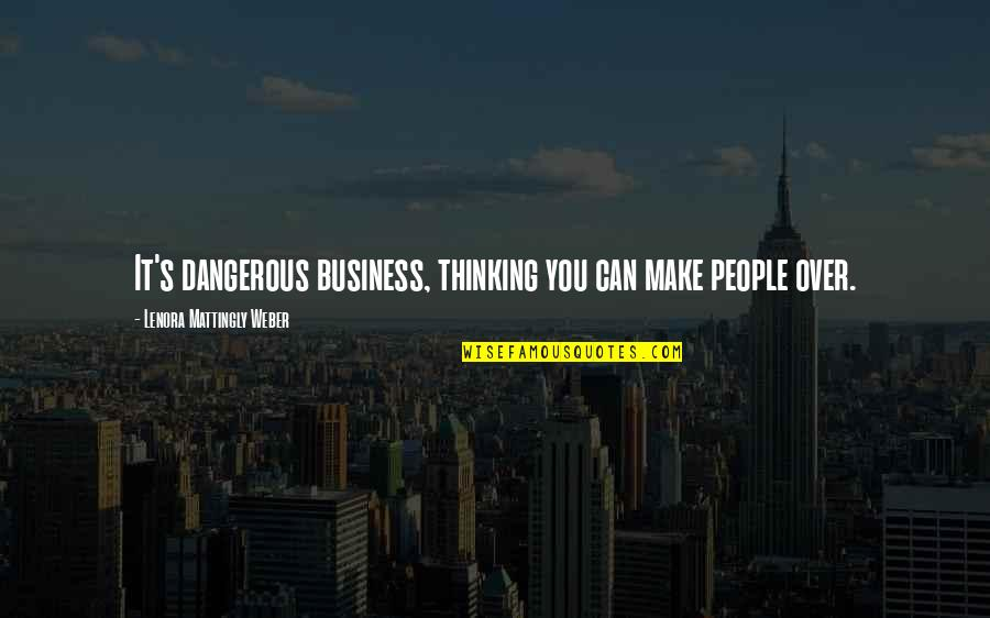 Over It Quotes By Lenora Mattingly Weber: It's dangerous business, thinking you can make people