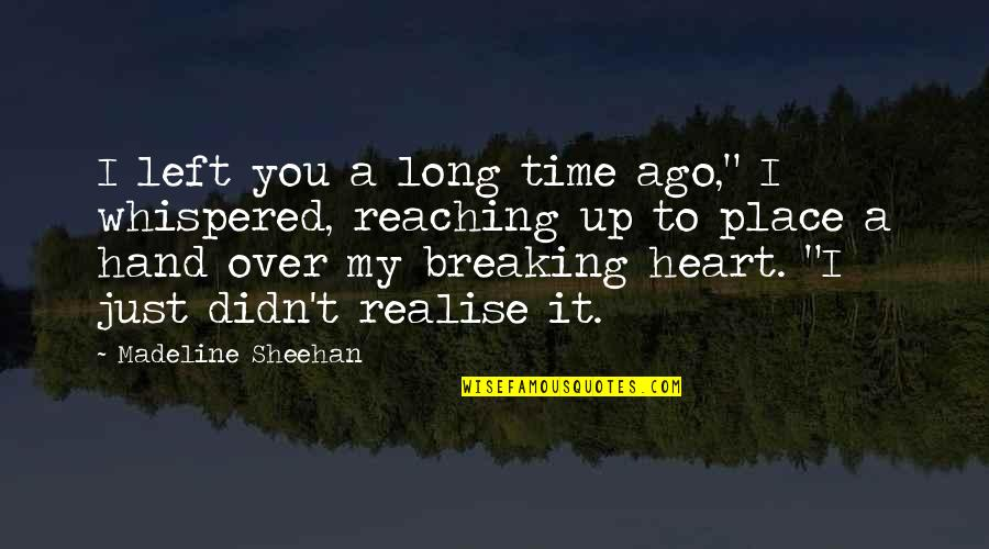 """Over It Quotes By Madeline Sheehan: I left you a long time ago,"""" I"""