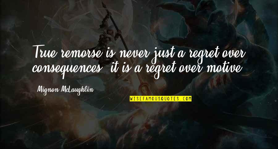 Over It Quotes By Mignon McLaughlin: True remorse is never just a regret over
