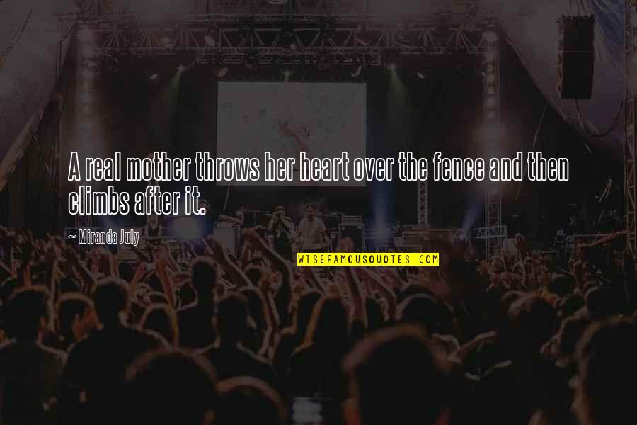 Over It Quotes By Miranda July: A real mother throws her heart over the