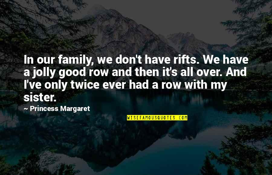Over It Quotes By Princess Margaret: In our family, we don't have rifts. We
