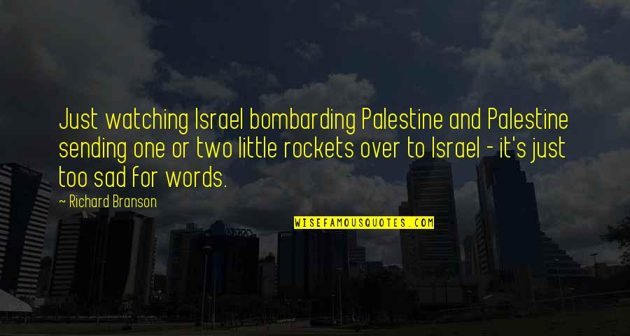 Over It Quotes By Richard Branson: Just watching Israel bombarding Palestine and Palestine sending