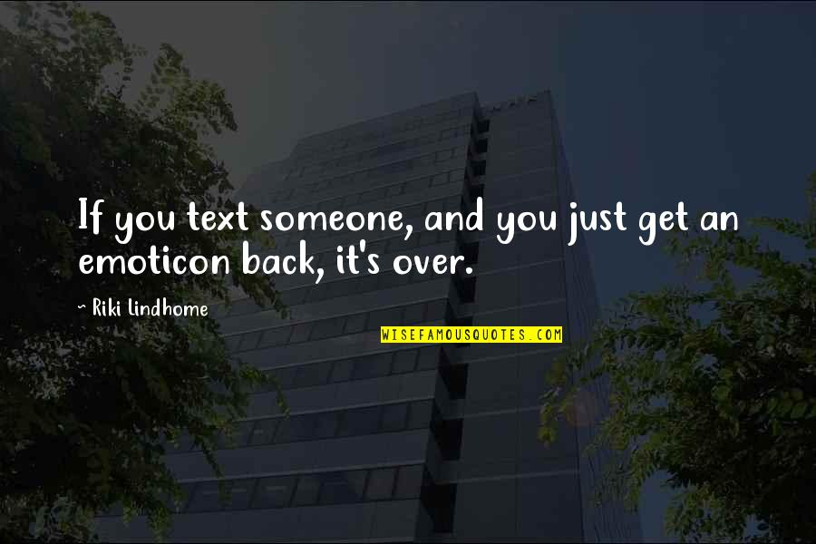 Over It Quotes By Riki Lindhome: If you text someone, and you just get