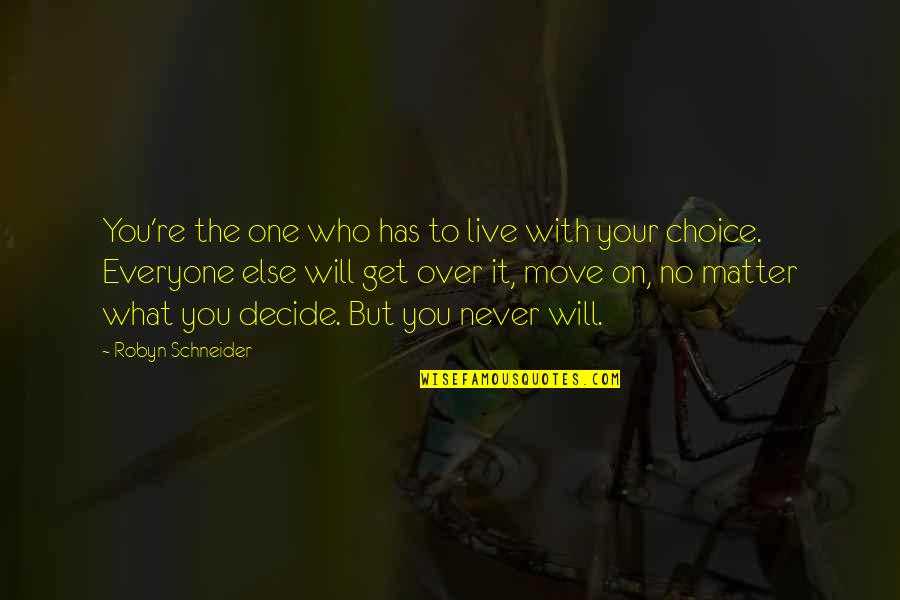 Over It Quotes By Robyn Schneider: You're the one who has to live with