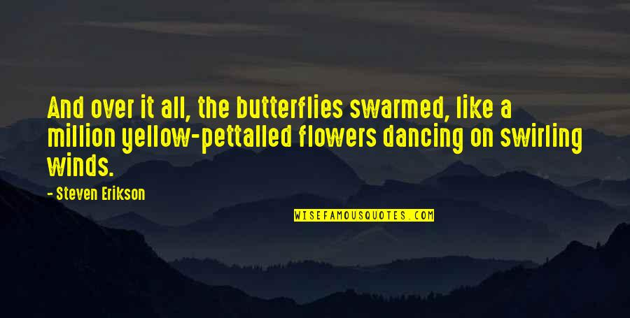 Over It Quotes By Steven Erikson: And over it all, the butterflies swarmed, like