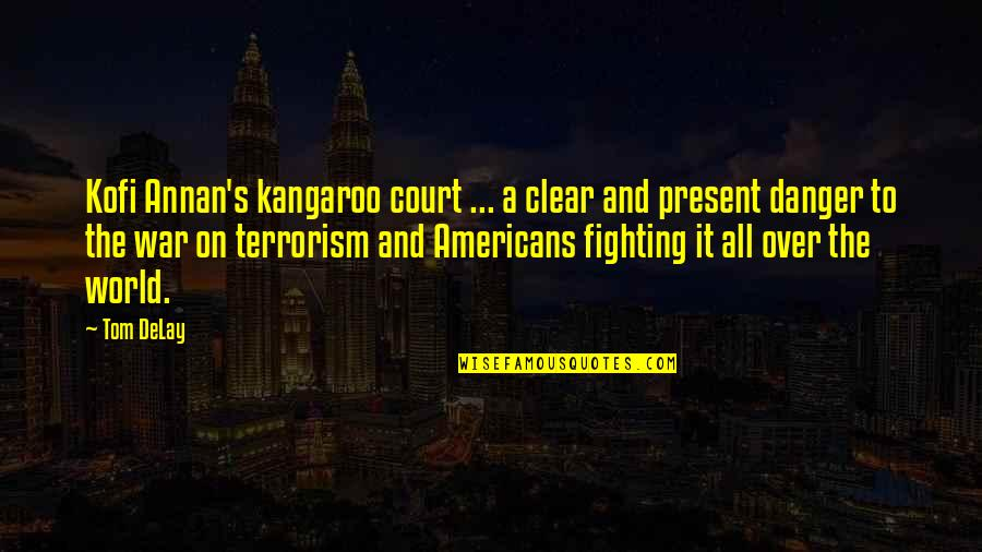 Over It Quotes By Tom DeLay: Kofi Annan's kangaroo court ... a clear and