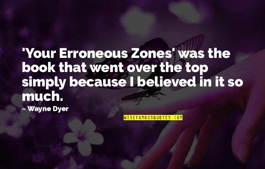 Over It Quotes By Wayne Dyer: 'Your Erroneous Zones' was the book that went