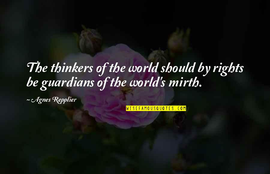Over Thinkers Quotes By Agnes Repplier: The thinkers of the world should by rights