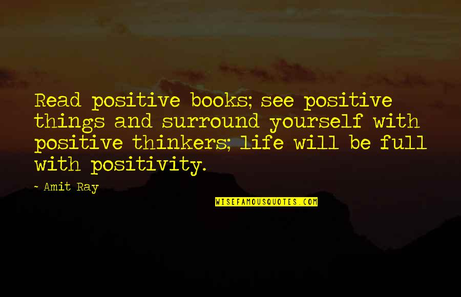Over Thinkers Quotes By Amit Ray: Read positive books; see positive things and surround