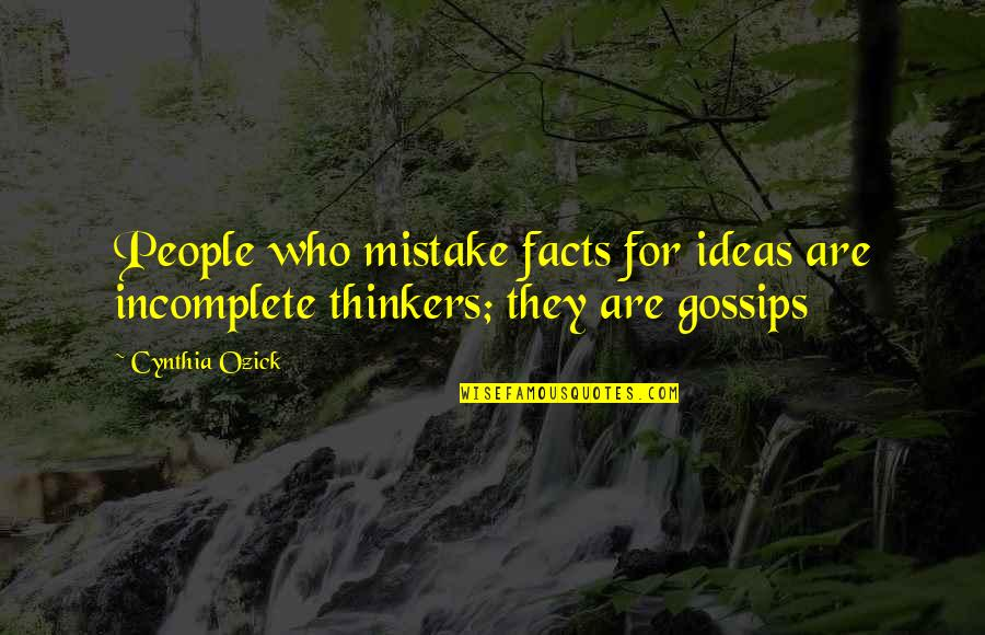 Over Thinkers Quotes By Cynthia Ozick: People who mistake facts for ideas are incomplete
