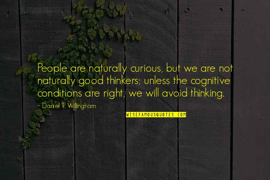 Over Thinkers Quotes By Daniel T. Willingham: People are naturally curious, but we are not