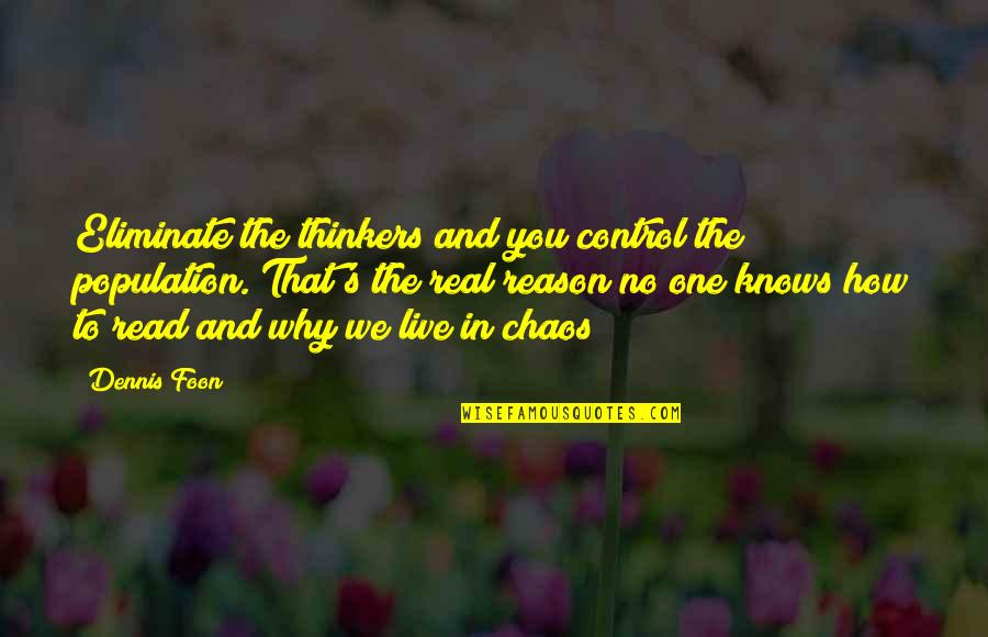 Over Thinkers Quotes By Dennis Foon: Eliminate the thinkers and you control the population.